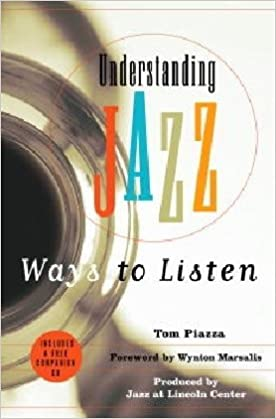 Understanding Jazz: Ways to Listen: Tom Piazza, Wynton Marsalis