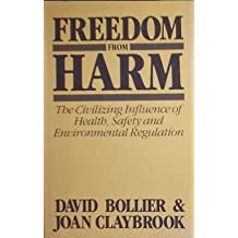 Freedom from Harm the Civilizing Influence of Health Safety and Environmental Regulation: The Civilizing Influence of Health, Safety and Environmental Regulation