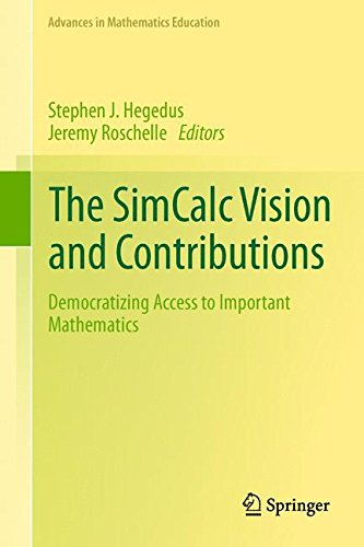 The SimCalc Vision and Contributions: Democratizing Access to Important Mathematics (Advances in Mathematics Education)