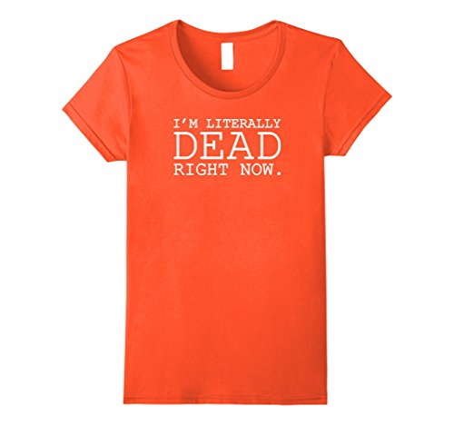 20 Clever Halloween Costumes (Womens Literally Dead Right Now T-Shirt - Easy Halloween Costume 20 XL Orange)