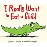 I Really Want to Eat a Child