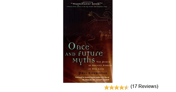 Once and future myths the power of ancient stories in our lives once and future myths the power of ancient stories in our lives phil cousineau stephen larsen 9781573248648 amazon books fandeluxe Choice Image