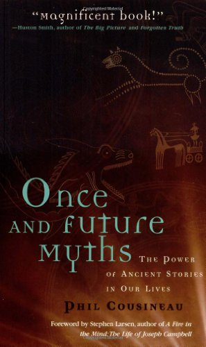 Once and Future Myths: The Power of Ancient Stories in Our Lives