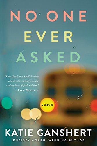 'No One Ever Asked', by Katie Ganshert | Book Review