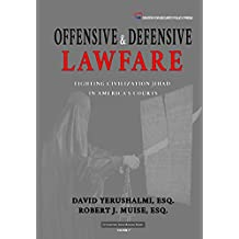 Offensive and Defensive Lawfare: Fighting Civilization Jihad in America's Courts (Civilization Jihad Reader Series Book 7)