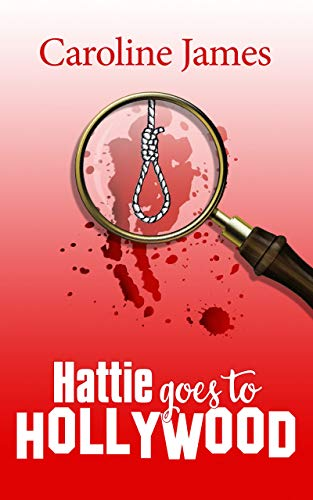 Hattie Goes to Hollywood: Shenanigans, fun & intrigue in a new mystery series! by [James, Caroline]
