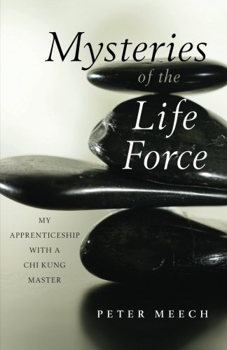 Mysteries of the Life Force: My Apprenticeship with a Chi Kung Master