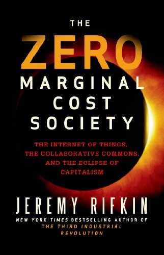 The Zero Marginal Cost Society: The Internet of Things, the Collaborative Commons, and the Eclipse of Capitalism Kindle Edition