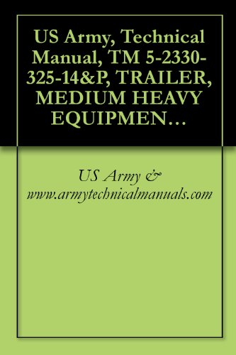 (US Army, Technical Manual, TM 5-2330-325-14&P, TRAILER, MEDIUM HEAVY EQUIPMENT TRANSPORTER (MHET), 40 TON, M870A3)