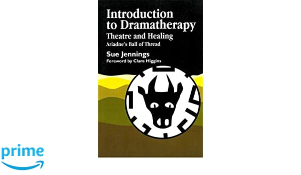 Super Introduction to Dramatherapy: Theatre and Healing - Ariadne's Ball QC-73