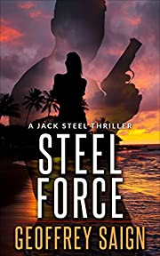 Steel Force: A Jack Steel Action Mystery Thriller, Book 1 (A Jack Steel Thriller Series)