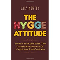 THE HYGGE ATTITUDE: Switch Your Life with the Danish Mindfulness of Happiness and Coziness
