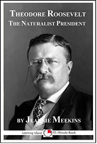Theodore Roosevelt: The Naturalist President: A 15-Minute Biography (15-Minute Books Book 651) por Jeannie Meekins