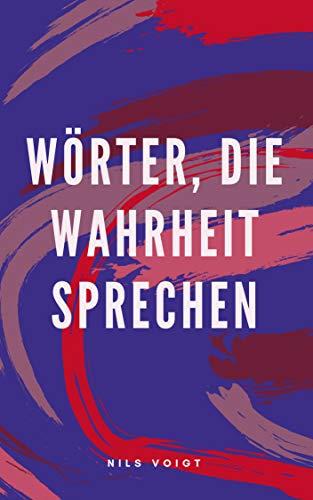 Wörter, die Wahrheit sprechen: Gedichte unserer Zeit (German Edition) (Die Wahrheit Sprechen)