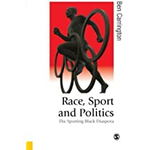 Race, Sport and Politics: The Sporting Black Diaspora (Published in association with Theory, Culture & Society) by Ben Carrington (2010-09-14)
