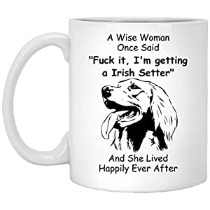 Funny Irish Setter Mug Themed Gifts for Women Dog Mom Birthday - a Wise Woman One Said Novelty Coffee Cup 11oz 4