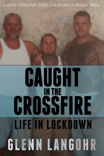 Caught in The CrossFire: A Memoir of Life in Lockdown with Serial Killers, Mobsters and Gang Bangers