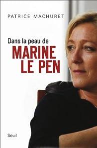 Dans la peau de Marine le Pen par Patrice Machuret
