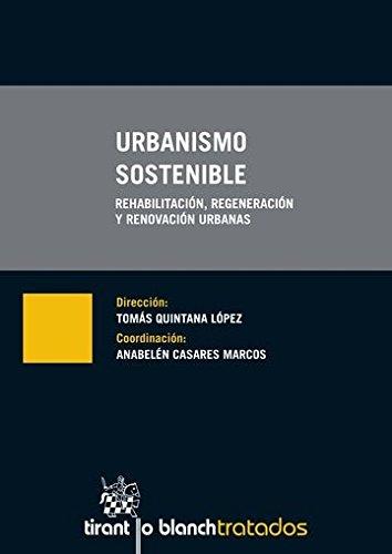Urbanismo Sostenible Rehabilitación, Regeneración y Renovación Urbanas (Tratados, Comentarios y Practicas Procesales)