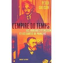 L'empire du temps: Les horloges d'Einstein et les cartes de Poincaré