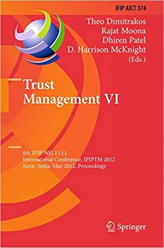Book Trust Management VI: 6th IFIP WG 11.11 International Conference, IFIPTM 2012, Surat, India, May 21-25, 2012, Proceedings (IFIP Advances in Information and Communication Technology)