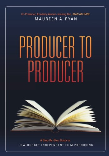 Low Budget Film - Producer to Producer: A Step-By-Step Guide to Low Budgets Independent Film Producing