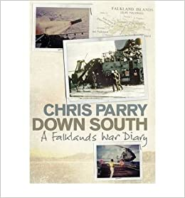Down South A Falklands War Diary by Parry, Chris ( Author ) ON Feb-16-2012, Hardback