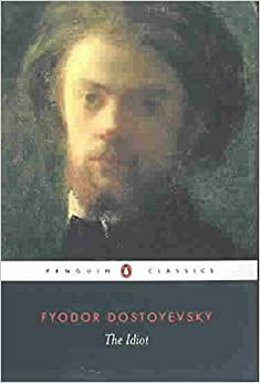 [The Idiot] (By: Fyodor Dostoyevsky) [published: August, 2004]