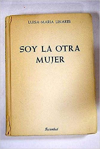 SOY LA OTRA MUJER: Amazon.es: Luisa María LINARES: Libros