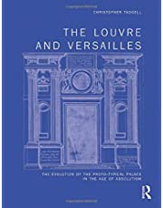 The Louvre and Versailles: The Evolution of the Proto-typical Palace in the Age of Absolutism