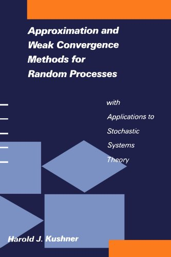 Approximation and Weak Convergence Methods for Random Processes with Applications to Stochastic Systems Theory (Signal Processing, Optimization, and Control)