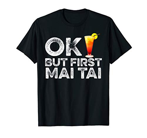 OK But First Mai Tai T-Shirt - Funny Rum Cocktail Drink Tee