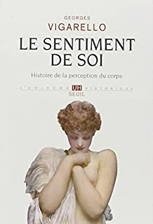 Le sentiment de soi : histoire de la perception du corps, XVIe-XXe siècle, Vigarello, Georges