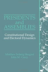 Presidents and Assemblies: Constitutional Design and Electoral Dynamics