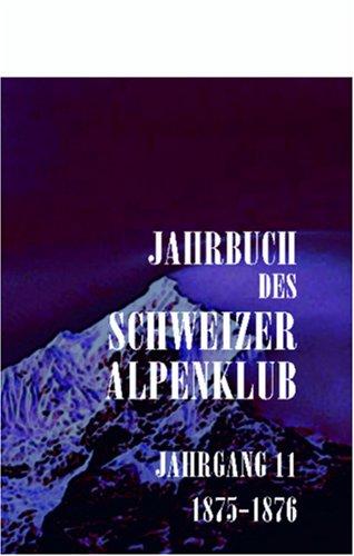 Jahrbuch des Schweizer Alpenclub: Jahrgang 11, 1875-1876 (German Edition) by Adamant Media Corporation