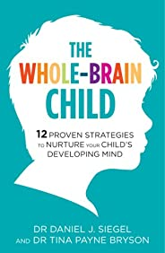 The Whole-Brain Child: 12 Proven Strategies to Nurture Your Child's Developing Mind (English Edit