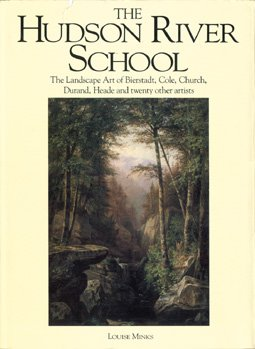 The Hudson River School: The Landscape Art of Bierstadt, Cole, Church, Durand, Heade and Twenty Other Artists