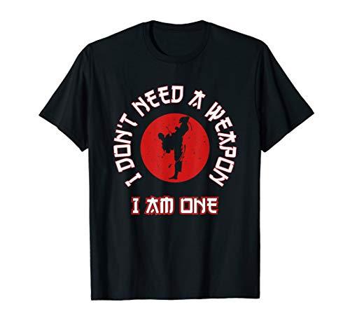 - I Don't Need A Weapon I Am One Karate Shirt Adults Kids Gift
