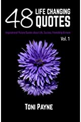 48 Life Changing Quotes Vol. 1: Inspirational Picture Quotes about Life, Success, Friendship & More (Volume 1) Paperback