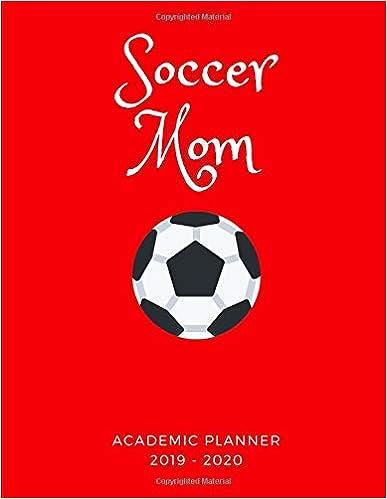 Soccer Calendar 2020 Soccer Mom 2019   2020 Academic Planner: An 18    Amazon.com
