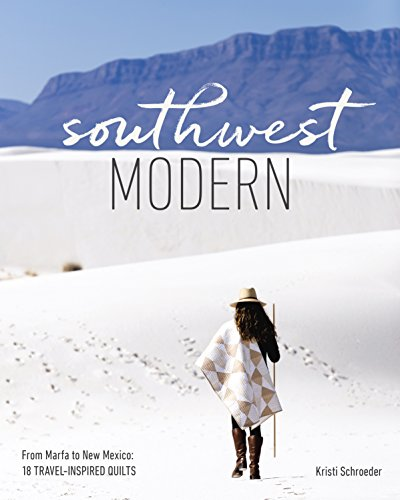 (Southwest Modern: From Marfa to New Mexico: 18 Travel-Inspired Quilts)