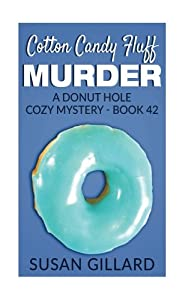 Cotton Candy Fluff Murder: A Donut Hole Cozy Mystery - Book 42 (Volume 42)