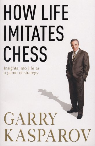 (How Life Imitates Chess. by Garry Kasparov with MIG Greengard)