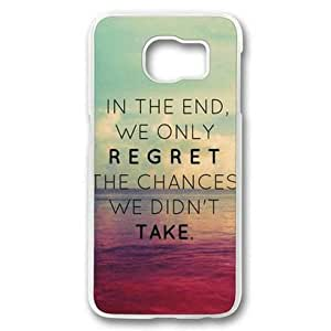 S6 Case,Galaxy S6 Case,In the End,We Only Regret the Chances We Didn't Take Case for Samsung Galaxy S6 PC Material Transparent