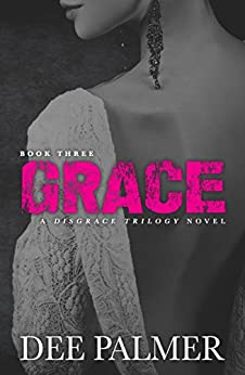 Grace: BDSMerotica: A explicit sexy dark erotic romance novel (Disgrace Trilogy Book 3) by [Palmer, Dee]