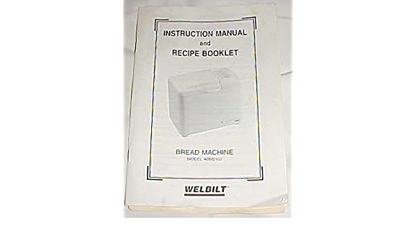 Instruction Manual And Recipe Booklet For Welbilt Bread Machine