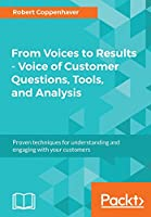 From Voices to Results – Voice of Customer Questions, Tools and Analysis Front Cover