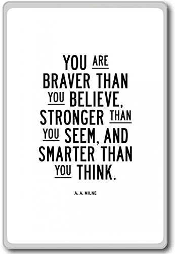 A.a. Milne, You Are Braver Than You Believe, Stronger Than You Seem… – motivational inspirational quotes fridge magnet