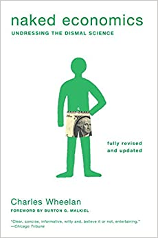 Naked Economics: Undressing the Dismal Science (Fully ...