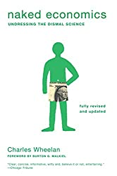 Naked Economics: Undressing the Dismal Science (Fully Revised and Updated)